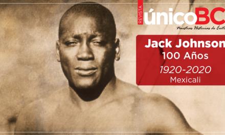 UN SIGLO DE LA HISTÓRICA PELEA DE JACK JOHNSON EN MEXICALI