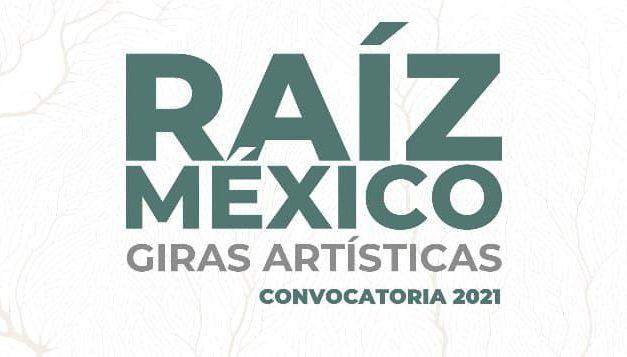 LA CONVOCATORIA NACIONAL: RAÍZ MÉXICO. GIRAS ARTÍSTICAS